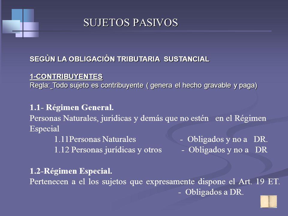 SUJETOS PASIVOS SEGÙN LA OBLIGACIÒN TRIBUTARIA SUSTANCIAL 1. CONTRIBUYENTES Regla general :Todo sujeto es contribuyente ( genera el hecho gravable y p