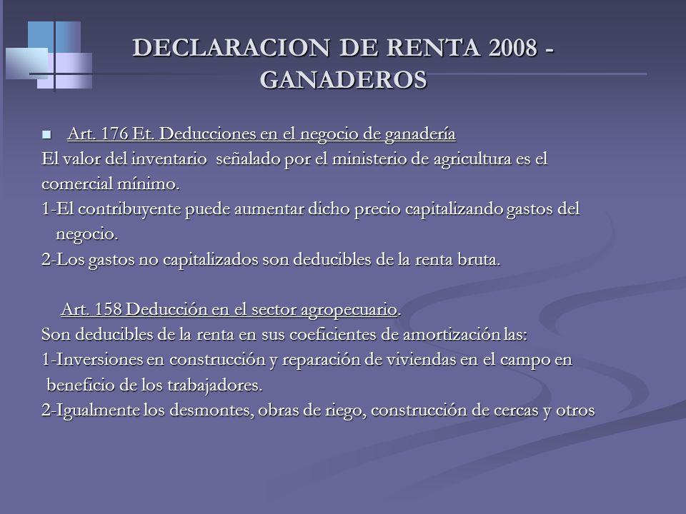 DECLARACION DE RENTA 2008 - GANADEROS Art. 93 Renta bruta en el negocio de ganadería Precio de enajenación $ 12.000.000 Costo de los semovientes 10.00