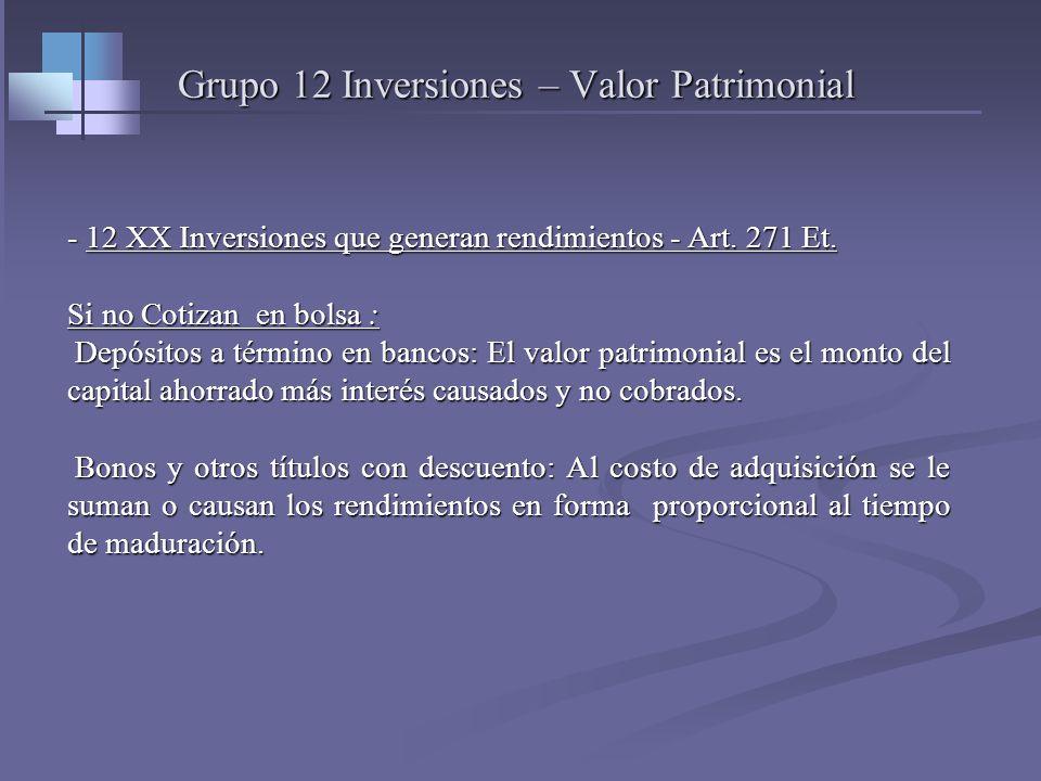 Grupo 12 Inversiones – Valor Patrimonial 12 XX Inversiones que generan rendimientos - Art. 271 Et. El valor Patrimonial de los títulos, Bonos, certifi