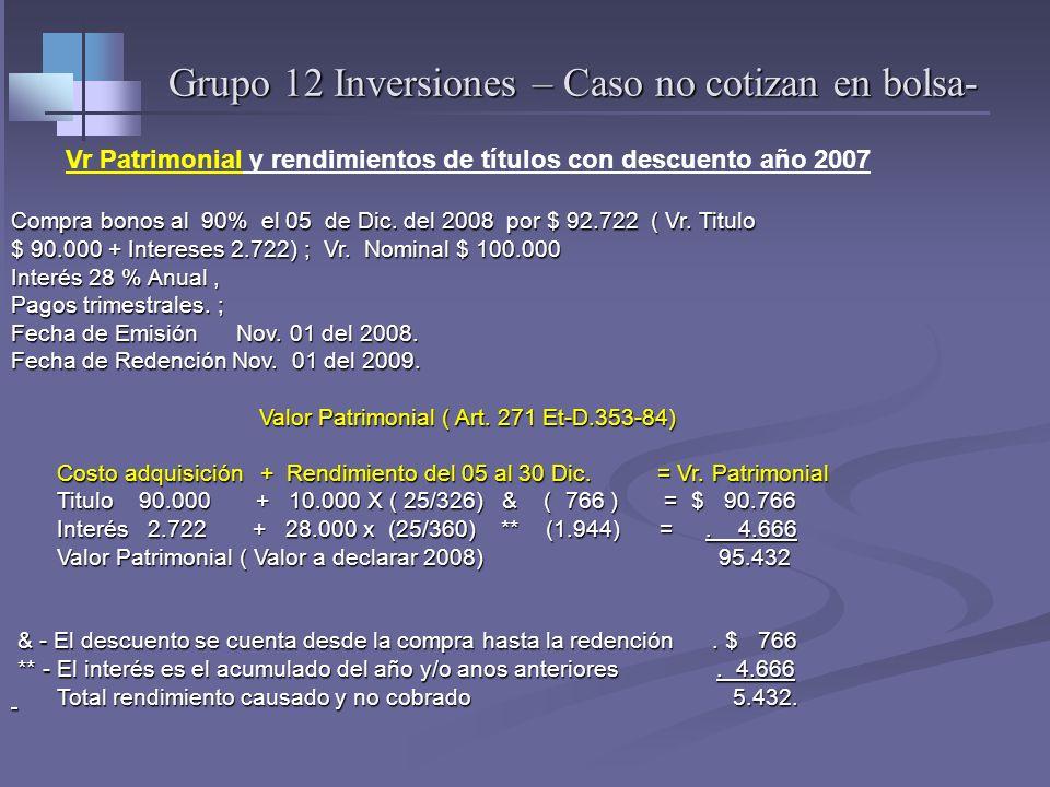 Grupo 12 Inversiones – Valor Patrimonial - 12 XX Inversiones que generan rendimientos - Art. 271 Et. Si no Cotizan en bolsa : Depósitos a término en b