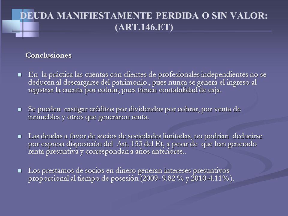 DEUDA MANIFIESTAMENTE PERDIDA O SIN VALOR: (ART.146.ET) El Consejo de Estado se ha pronunciado en sentencia del 12 de Mayo del 2010, Expediente 16448.