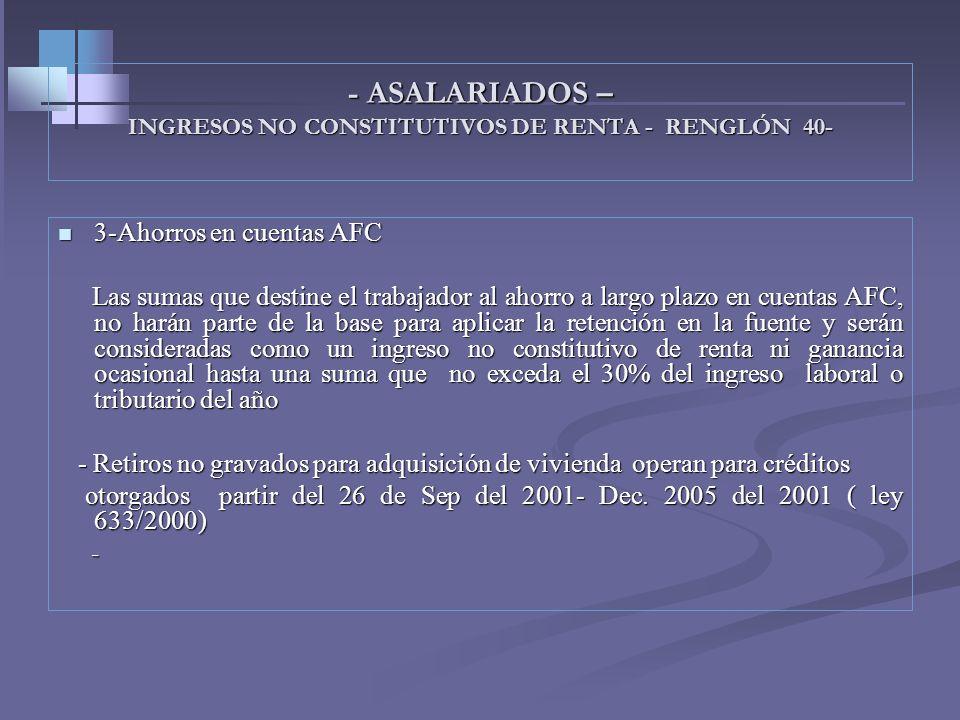 - ASALARIADOS – INGRESOS NO CONSTITUTIVOS DE RENTA - RENGLÓN 40- 1-Aportes obligatorios a fondos de pensiones y fondo de solidaridad. 1-Aportes obliga