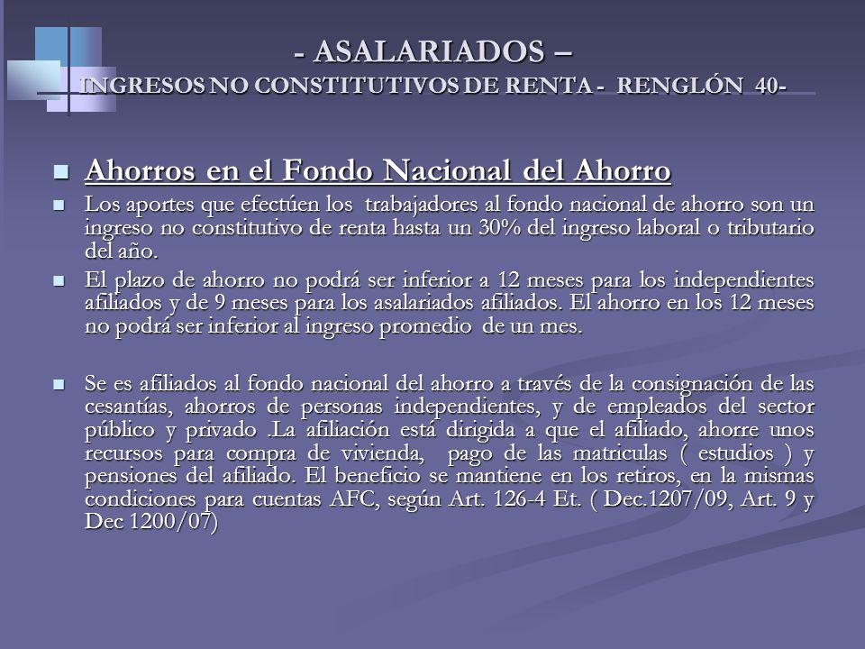 - ASALARIADOS – INGRESOS NO CONSTITUTIVOS DE RENTA - RENGLÓN 40- 3-Ahorros en cuentas AFC 3-Ahorros en cuentas AFC Las sumas que destine el trabajador
