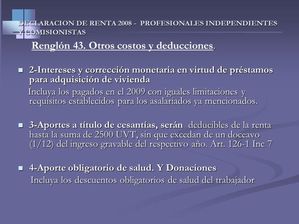 DECLARACION DE RENTA 2008 - PROFESIONALES INDEPENDIENTES Y COMISIONISTAS Renglón 43. Otros costos y deducciones. Renglón 43. Otros costos y deduccione
