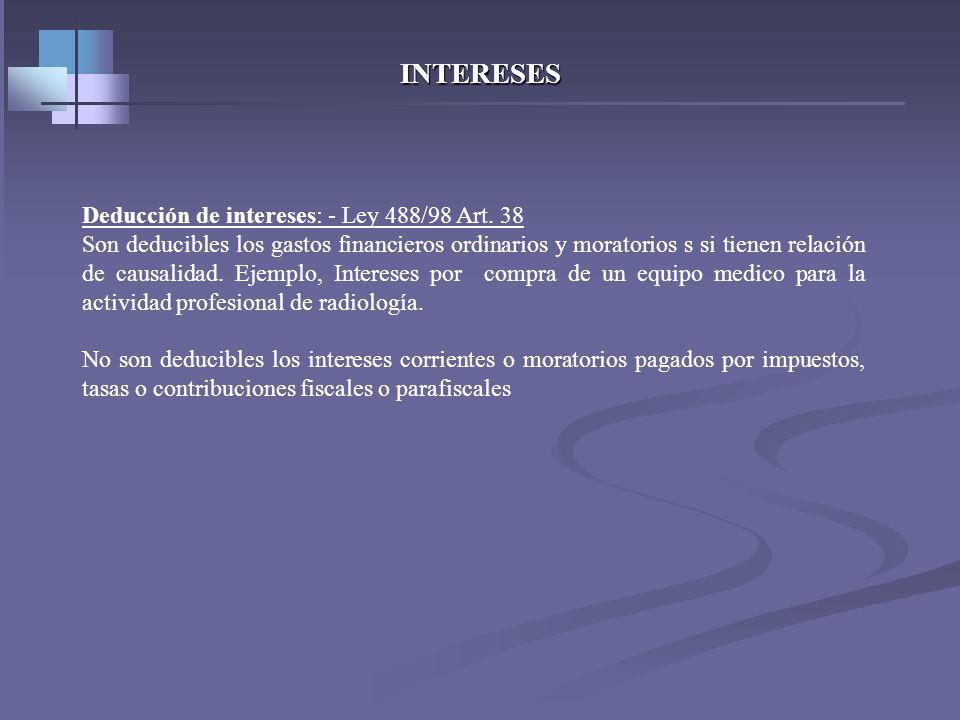 INTERESES Deducción de intereses: - Art. 117 y 118 Et. Son deducibles los intereses que se causen a entidades sometidas a la vigilancia de la Superban