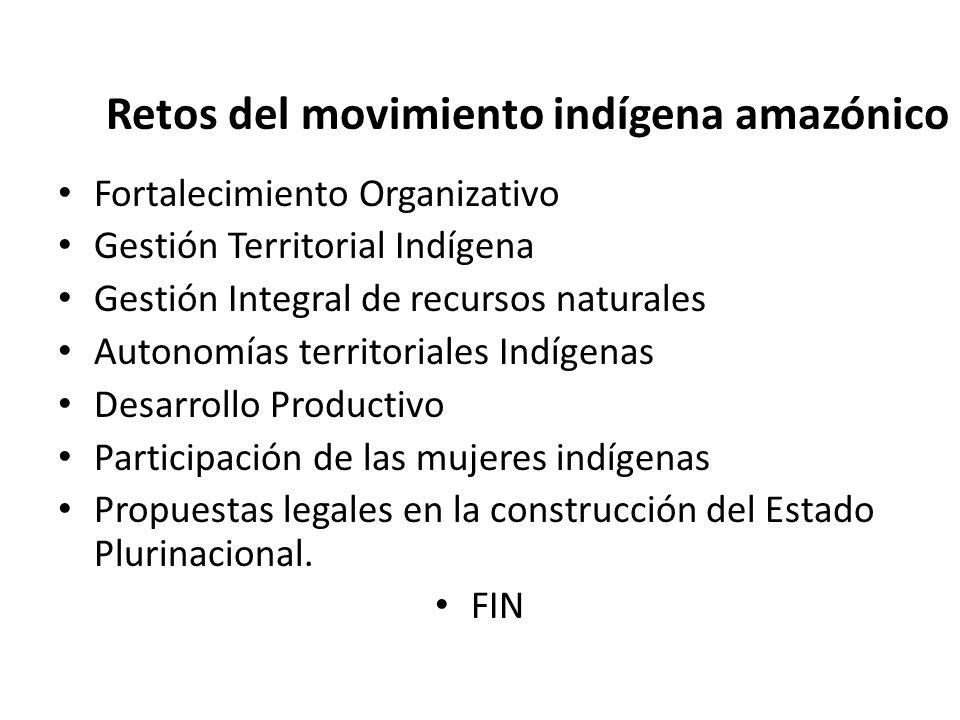 Retos del movimiento indígena amazónico Fortalecimiento Organizativo Gestión Territorial Indígena Gestión Integral de recursos naturales Autonomías te