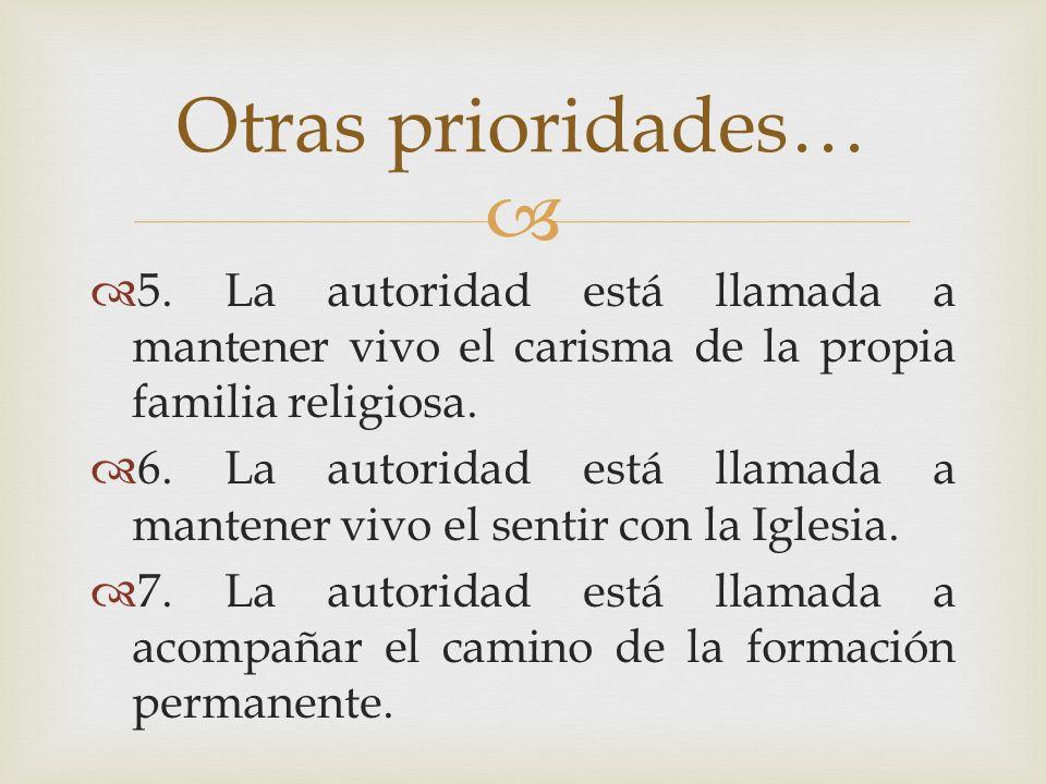 5. La autoridad está llamada a mantener vivo el carisma de la propia familia religiosa. 6. La autoridad está llamada a mantener vivo el sentir con la