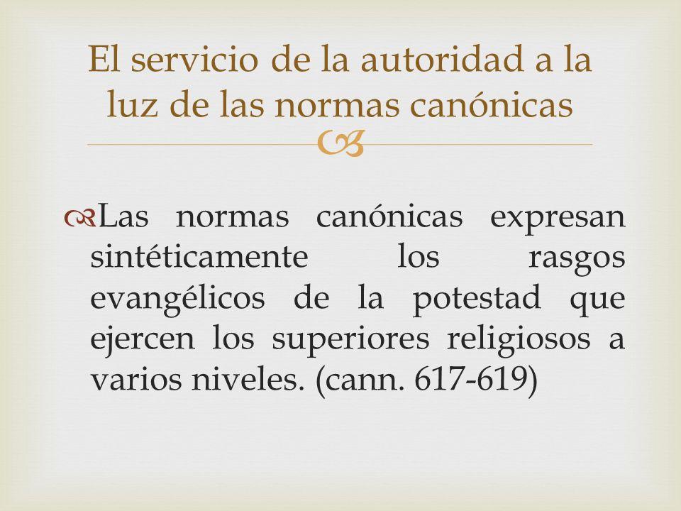 Las normas canónicas expresan sintéticamente los rasgos evangélicos de la potestad que ejercen los superiores religiosos a varios niveles. (cann. 617-