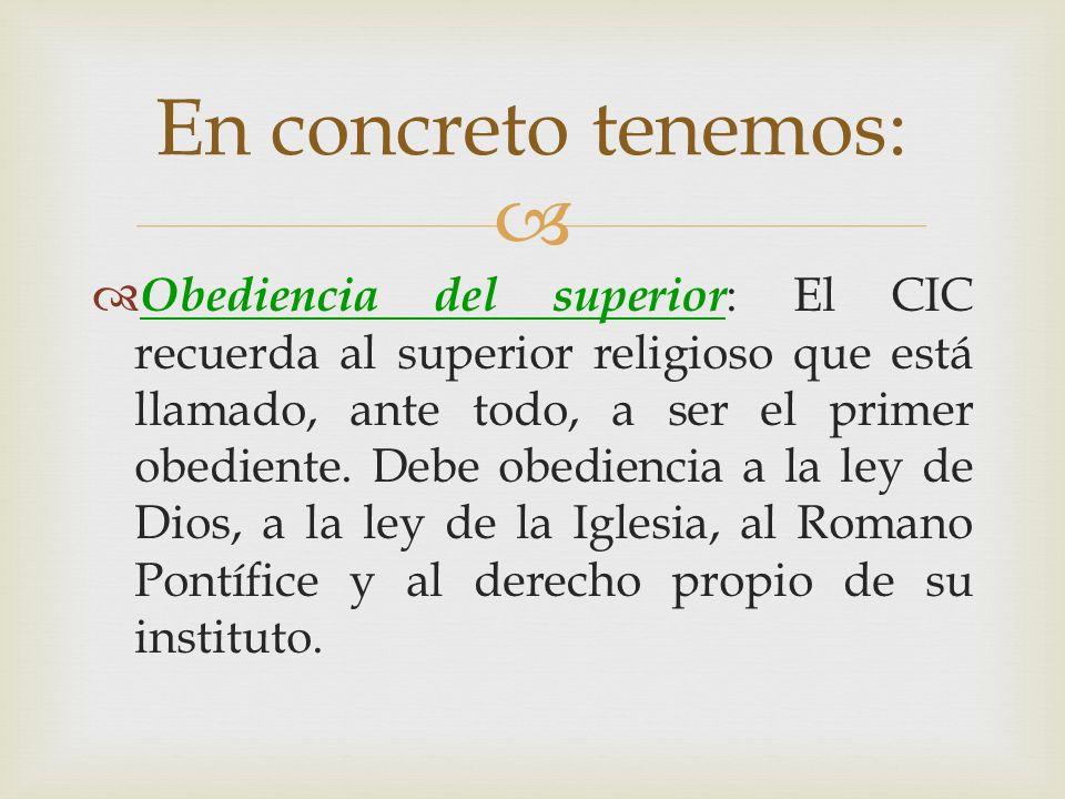 Obediencia del superior : El CIC recuerda al superior religioso que está llamado, ante todo, a ser el primer obediente. Debe obediencia a la ley de Di