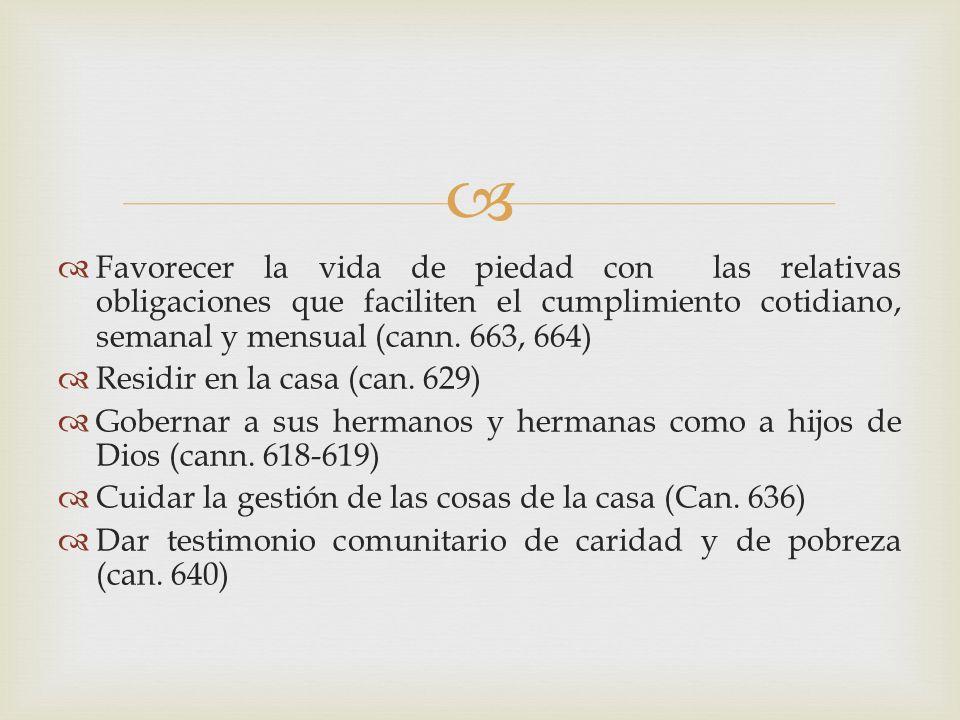 Favorecer la vida de piedad con las relativas obligaciones que faciliten el cumplimiento cotidiano, semanal y mensual (cann. 663, 664) Residir en la c