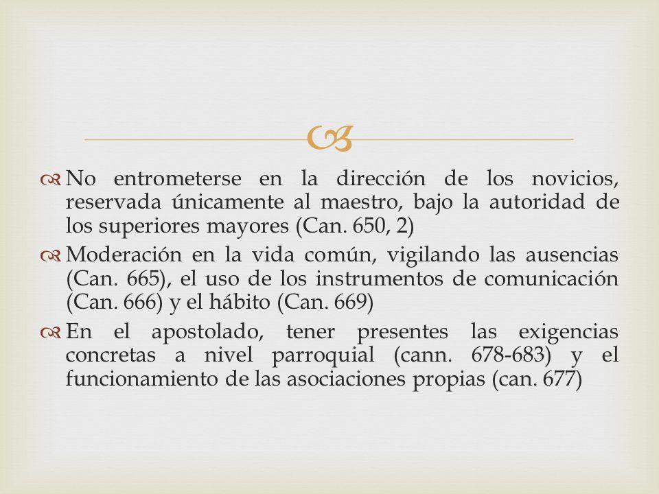 No entrometerse en la dirección de los novicios, reservada únicamente al maestro, bajo la autoridad de los superiores mayores (Can. 650, 2) Moderación