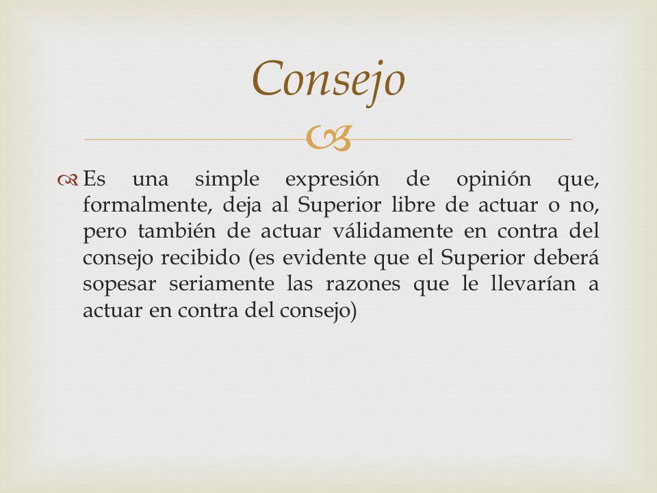 Es una simple expresión de opinión que, formalmente, deja al Superior libre de actuar o no, pero también de actuar válidamente en contra del consejo r