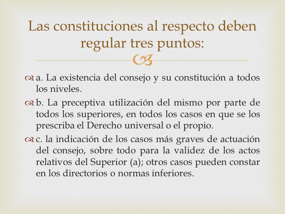a. La existencia del consejo y su constitución a todos los niveles. b. La preceptiva utilización del mismo por parte de todos los superiores, en todos