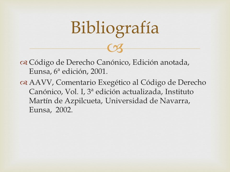 Código de Derecho Canónico, Edición anotada, Eunsa, 6ª edición, 2001. AAVV, Comentario Exegético al Código de Derecho Canónico, Vol. I, 3ª edición act
