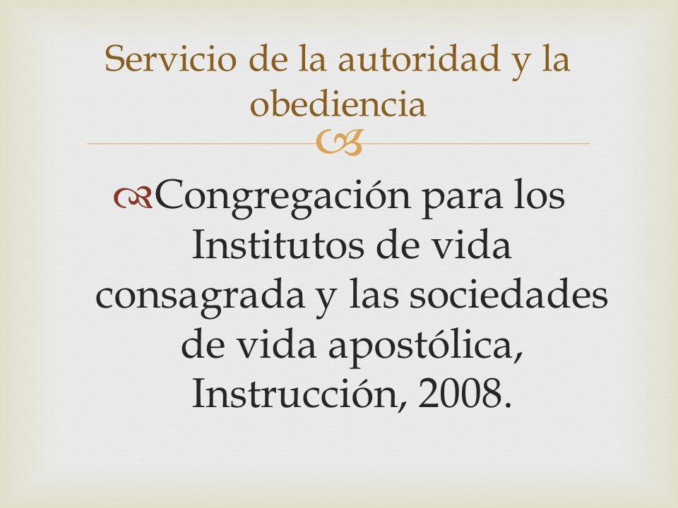 Congregación para los Institutos de vida consagrada y las sociedades de vida apostólica, Instrucción, 2008. Servicio de la autoridad y la obediencia