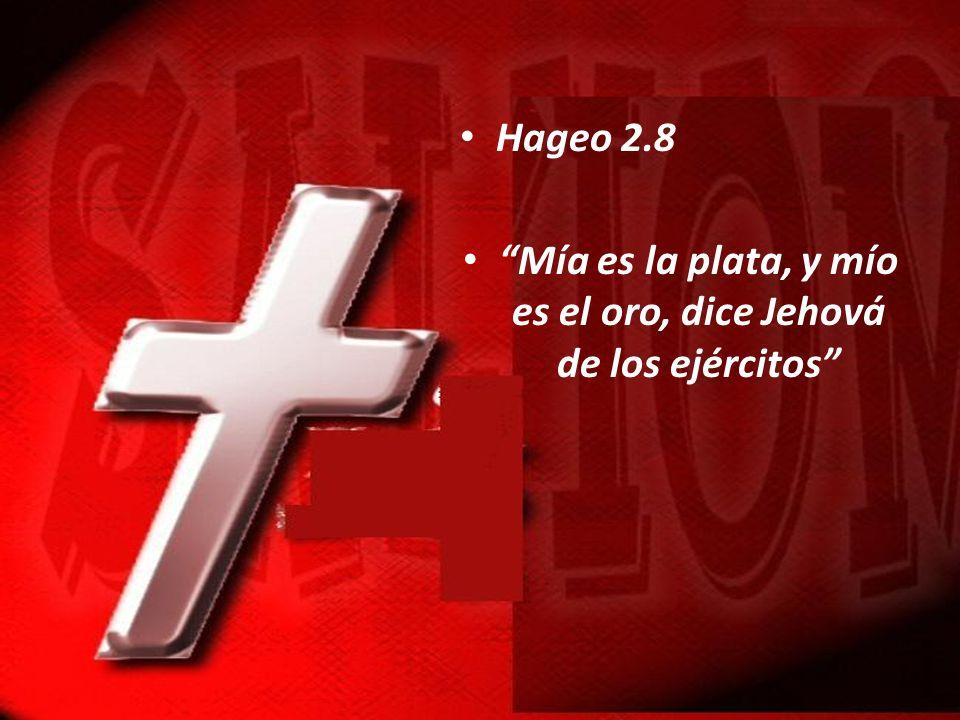 Hageo 2.8 Mía es la plata, y mío es el oro, dice Jehová de los ejércitos