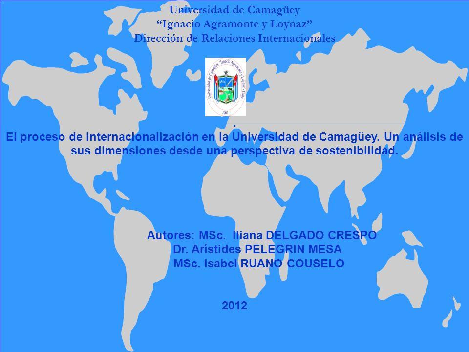 Universidad de Camagüey Ignacio Agramonte y Loynaz Dirección de Relaciones Internacionales. El proceso de internacionalización en la Universidad de Ca