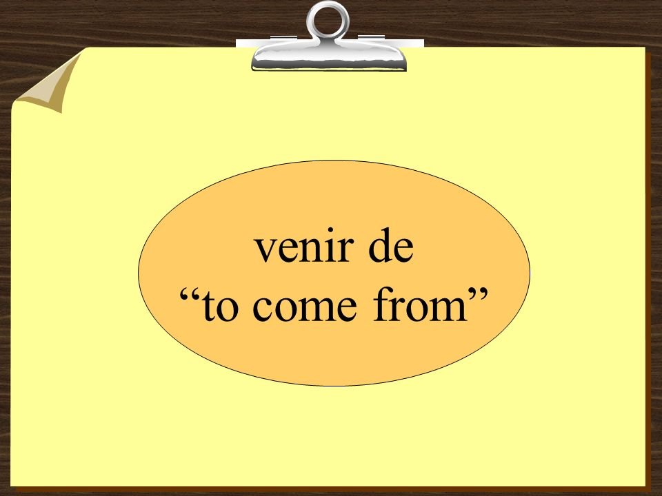 venir de to come from