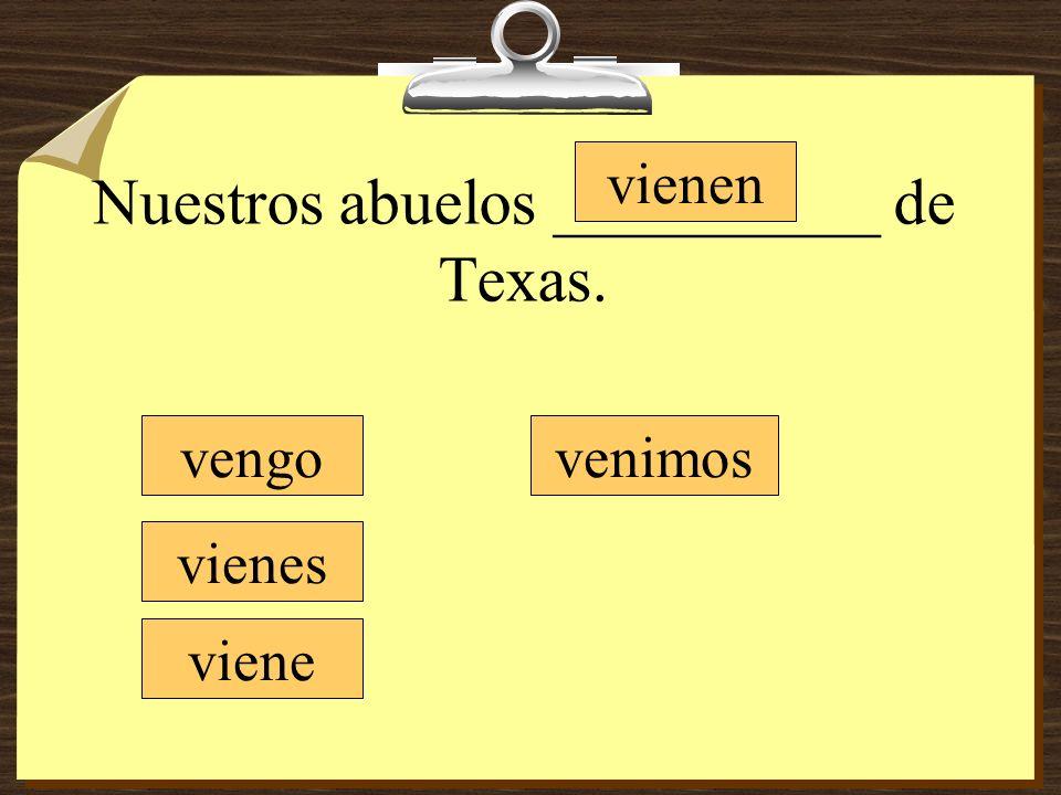 Nuestros abuelos __________ de Texas. vengo vienes viene vienen venimos
