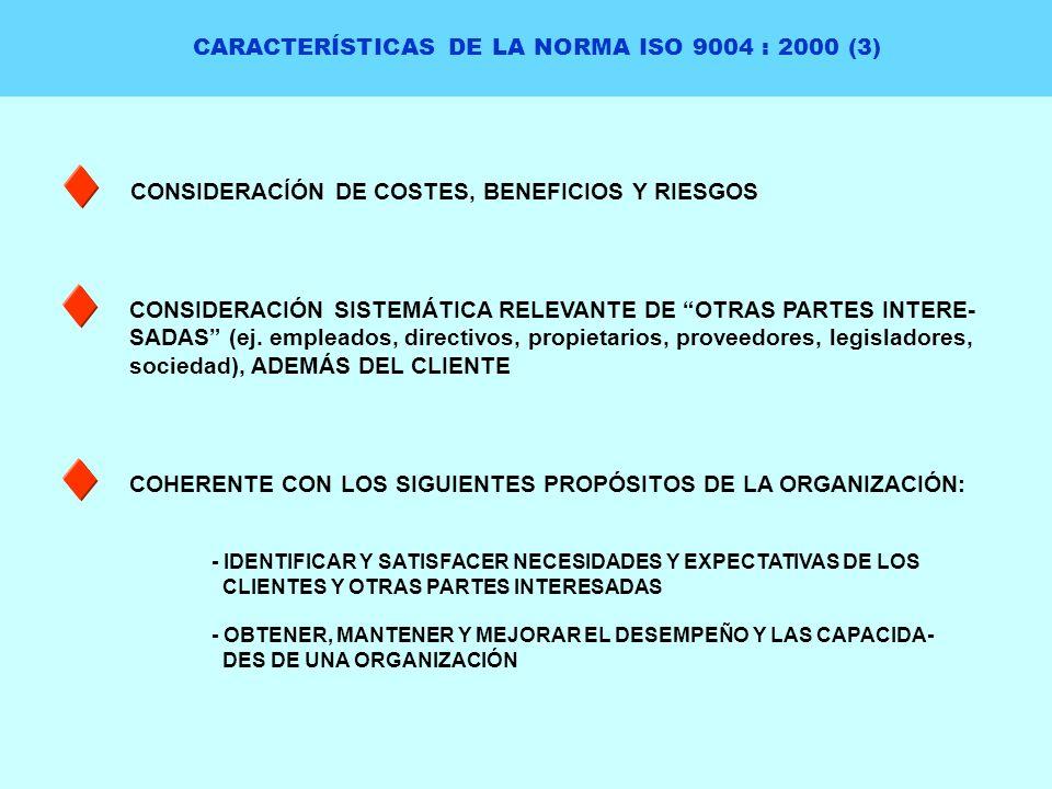CARACTERÍSTICAS DE LA NORMA ISO 9004 : 2000 (3) CONSIDERACÍÓN DE COSTES, BENEFICIOS Y RIESGOS CONSIDERACIÓN SISTEMÁTICA RELEVANTE DE OTRAS PARTES INTE