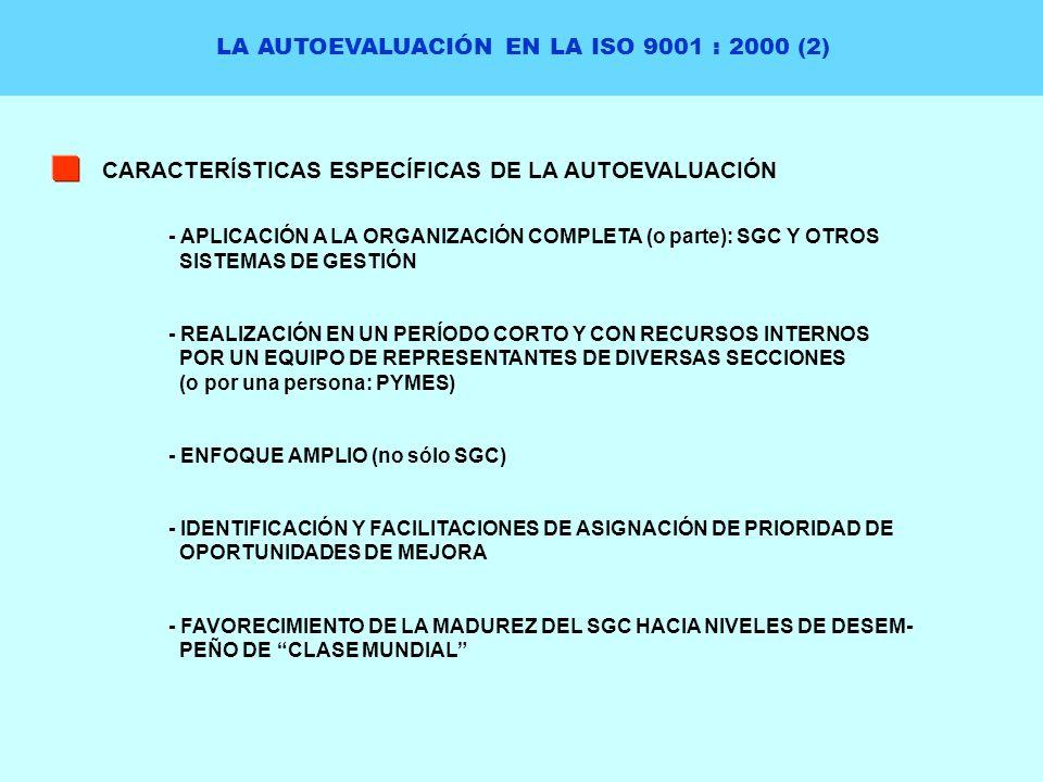 LA AUTOEVALUACIÓN EN LA ISO 9001 : 2000 (2) CARACTERÍSTICAS ESPECÍFICAS DE LA AUTOEVALUACIÓN - APLICACIÓN A LA ORGANIZACIÓN COMPLETA (o parte): SGC Y