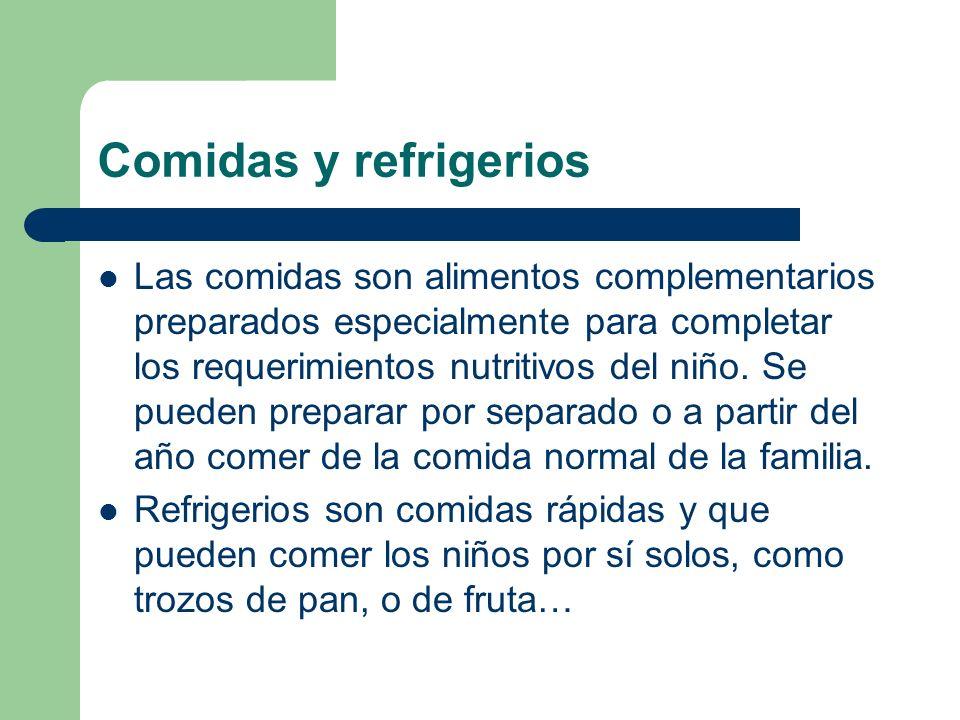 Comidas y refrigerios Las comidas son alimentos complementarios preparados especialmente para completar los requerimientos nutritivos del niño. Se pue