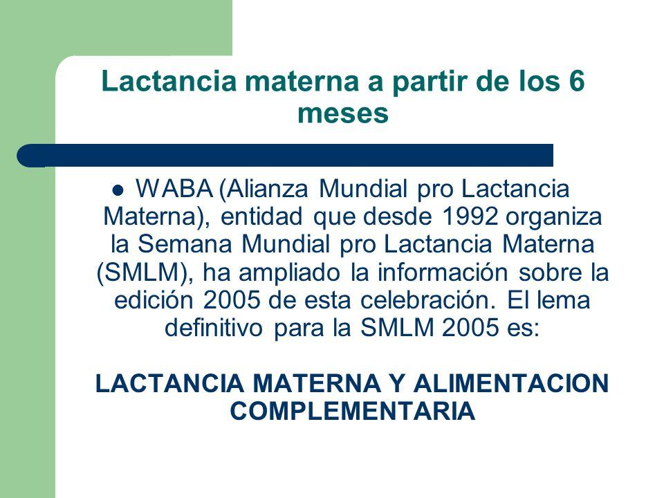 Lactancia materna a partir de los 6 meses WABA (Alianza Mundial pro Lactancia Materna), entidad que desde 1992 organiza la Semana Mundial pro Lactanci