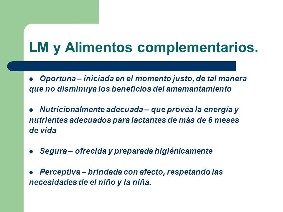LM y Alimentos complementarios. Oportuna – iniciada en el momento justo, de tal manera que no disminuya los beneficios del amamantamiento Nutricionalm