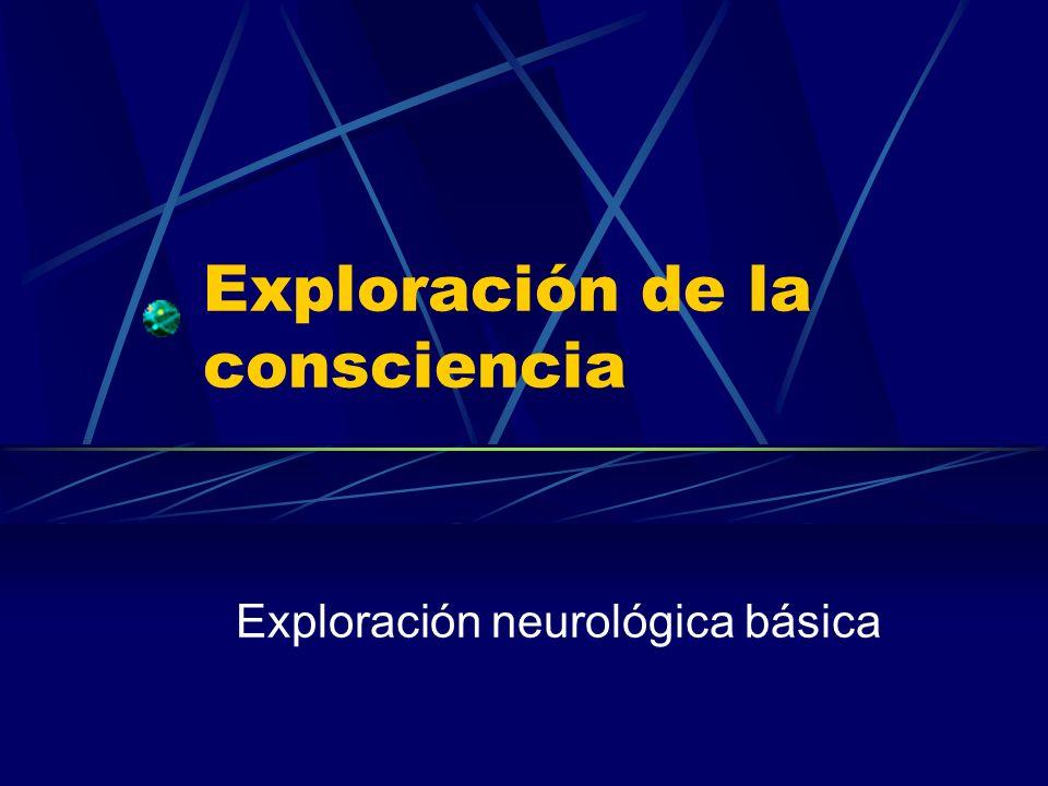 Exploración de la consciencia Exploración neurológica básica