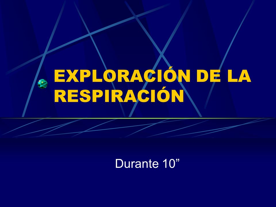 EXPLORACIÓN DE LA RESPIRACIÓN Durante 10