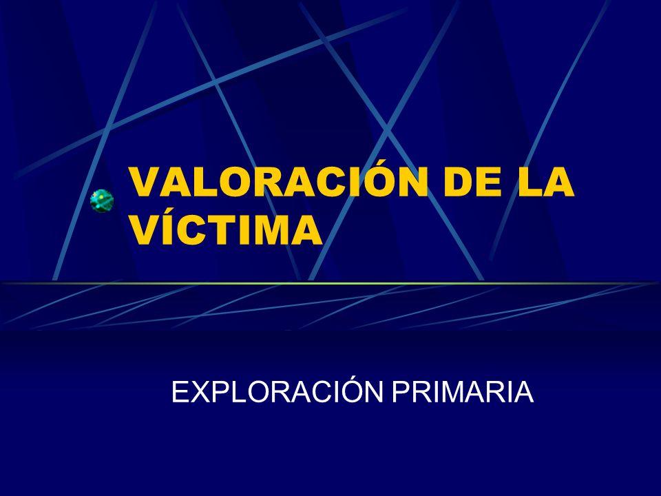 VALORACIÓN DE LA VÍCTIMA EXPLORACIÓN PRIMARIA