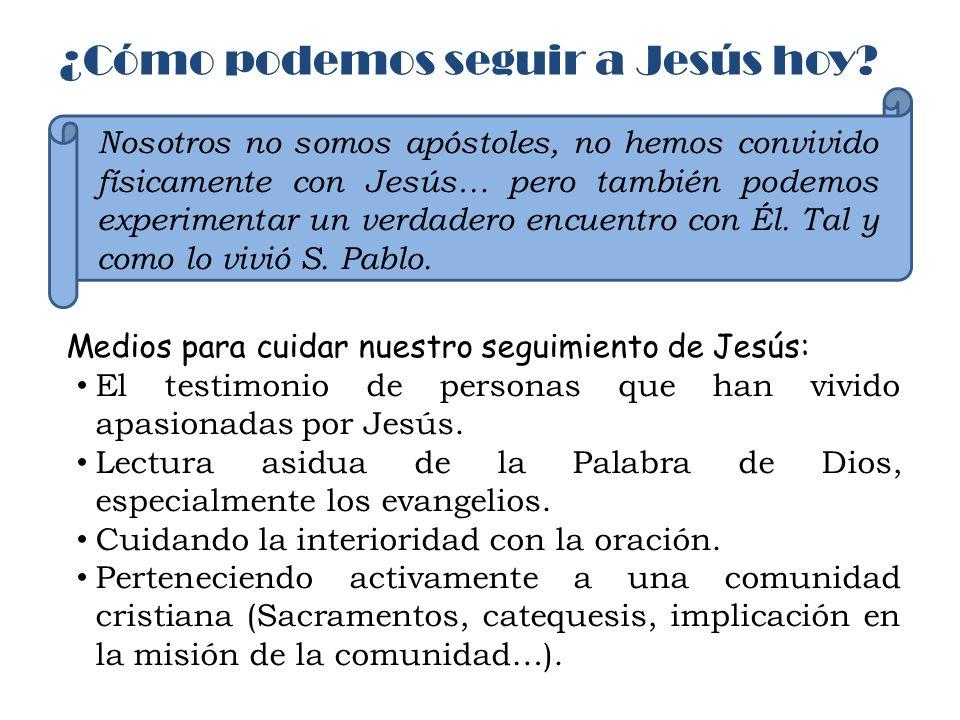 ¿Cómo podemos seguir a Jesús hoy? Nosotros no somos apóstoles, no hemos convivido físicamente con Jesús… pero también podemos experimentar un verdader