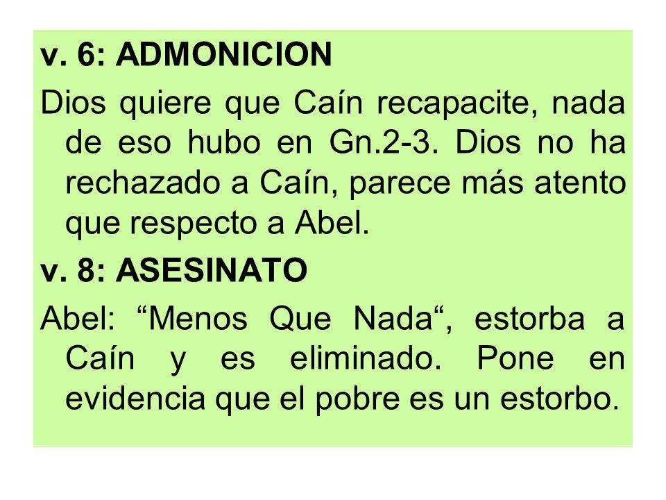v. 6: ADMONICION Dios quiere que Caín recapacite, nada de eso hubo en Gn.2-3. Dios no ha rechazado a Caín, parece más atento que respecto a Abel. v. 8