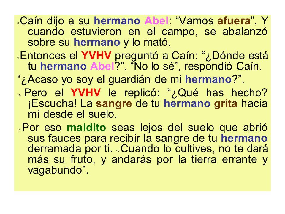 13 Caín respondió YVHV: Mi castigo es demasiado grande para poder sobrellevarlo.