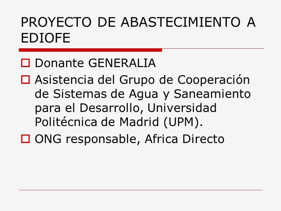 PROYECTO DE ABASTECIMIENTO A EDIOFE Donante GENERALIA Asistencia del Grupo de Cooperación de Sistemas de Agua y Saneamiento para el Desarrollo, Univer