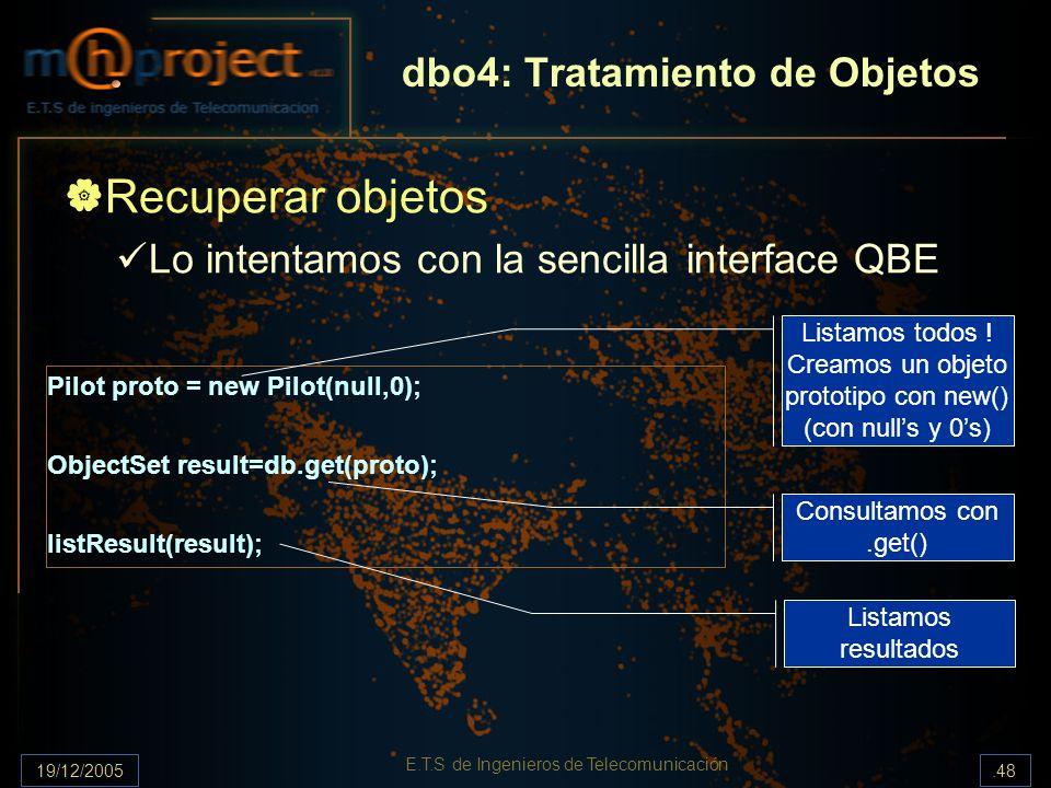 19/12/2005.48 E.T.S de Ingenieros de Telecomunicación dbo4: Tratamiento de Objetos Recuperar objetos Lo intentamos con la sencilla interface QBE Pilot
