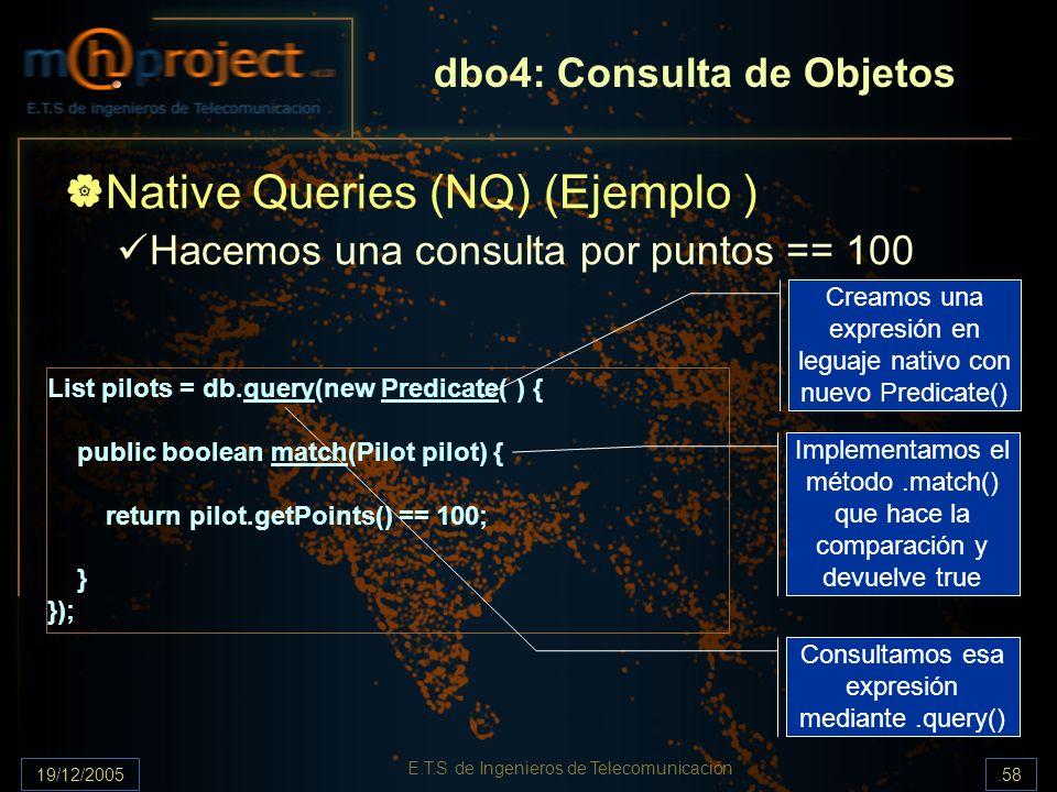 19/12/2005.58 E.T.S de Ingenieros de Telecomunicación dbo4: Consulta de Objetos Native Queries (NQ) (Ejemplo ) Hacemos una consulta por puntos == 100