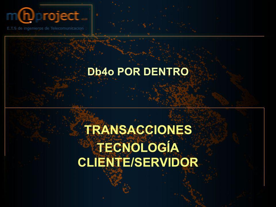 Db4o POR DENTRO TRANSACCIONES TECNOLOGÍA CLIENTE/SERVIDOR