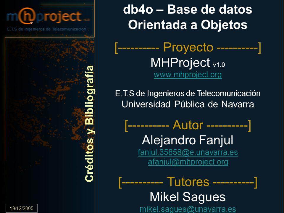 19/12/2005.82 E.T.S de Ingenieros de Telecomunicación db4o – Base de datos Orientada a Objetos [---------- Proyecto ----------] MHProject v1.0 www.mhp