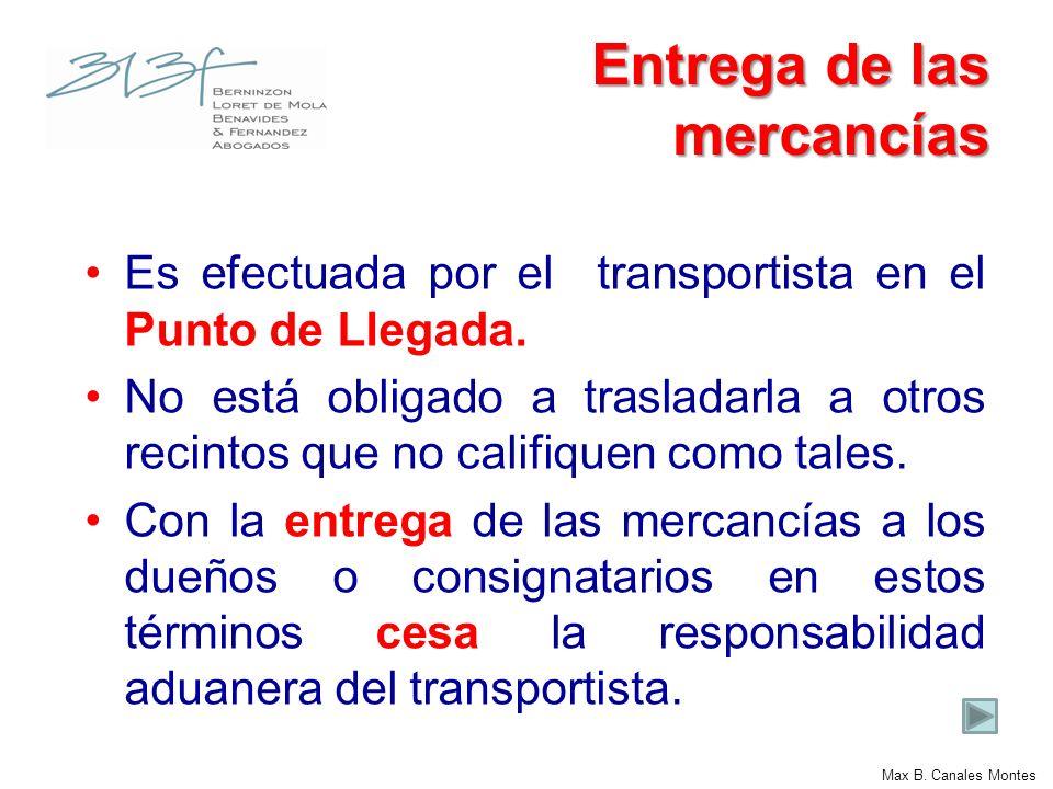 Max B. Canales Montes Entrega de las mercancías Es efectuada por el transportista en el Punto de Llegada. No está obligado a trasladarla a otros recin