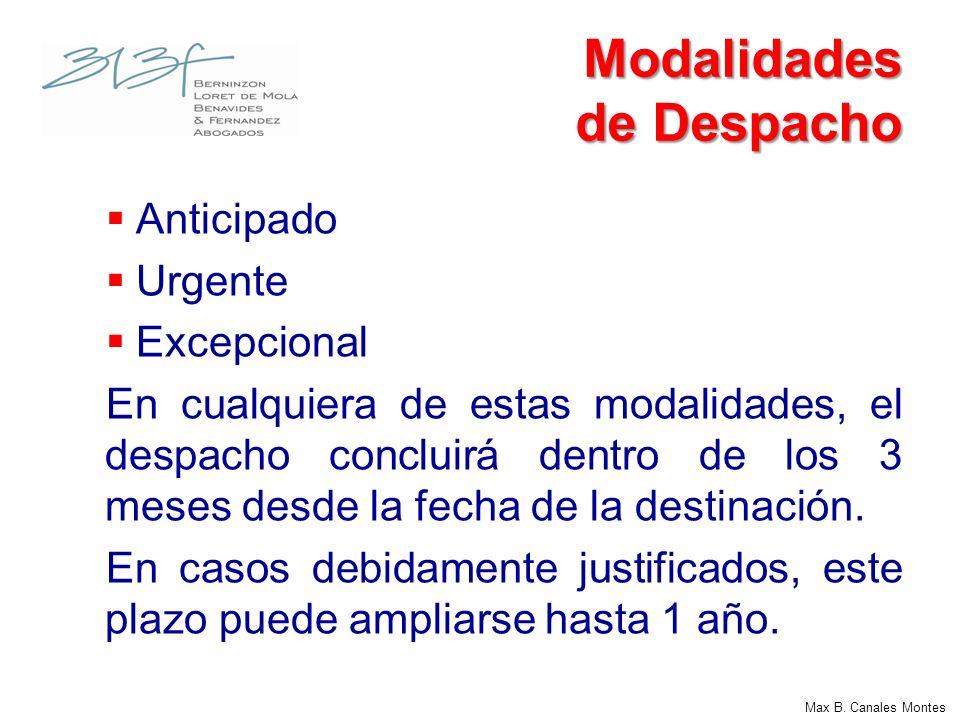 Max B. Canales Montes Modalidades de Despacho Anticipado Urgente Excepcional En cualquiera de estas modalidades, el despacho concluirá dentro de los 3