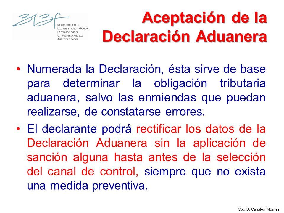Max B. Canales Montes Aceptación de la Declaración Aduanera Numerada la Declaración, ésta sirve de base para determinar la obligación tributaria aduan