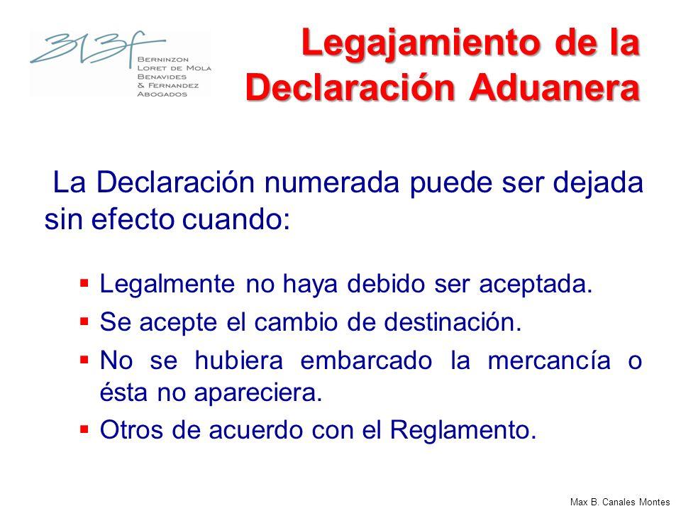 Max B. Canales Montes Legajamiento de la Declaración Aduanera La Declaración numerada puede ser dejada sin efecto cuando: Legalmente no haya debido se