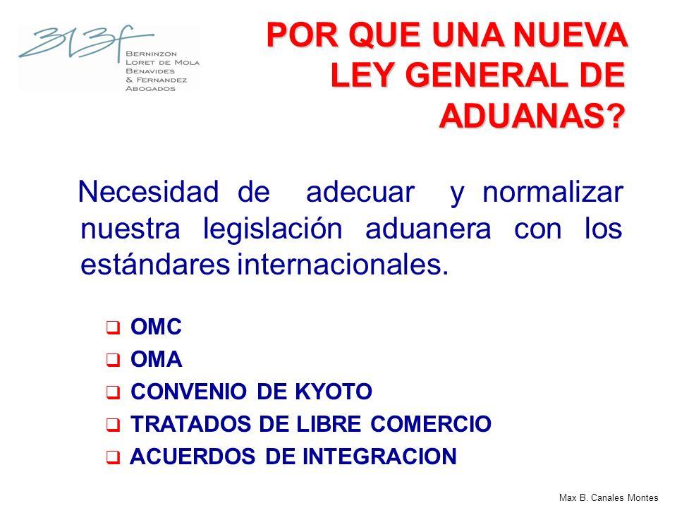POR QUE UNA NUEVA LEY GENERAL DE ADUANAS? Necesidad de adecuar y normalizar nuestra legislación aduanera con los estándares internacionales. OMC OMA C
