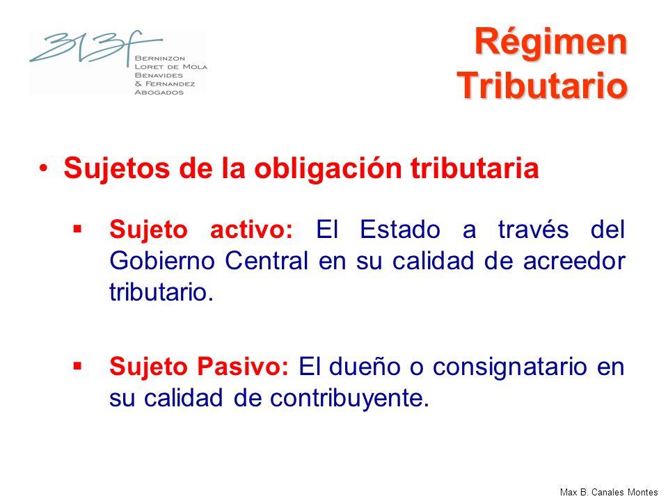 Régimen Tributario Sujetos de la obligación tributaria Sujeto activo: El Estado a través del Gobierno Central en su calidad de acreedor tributario. Su