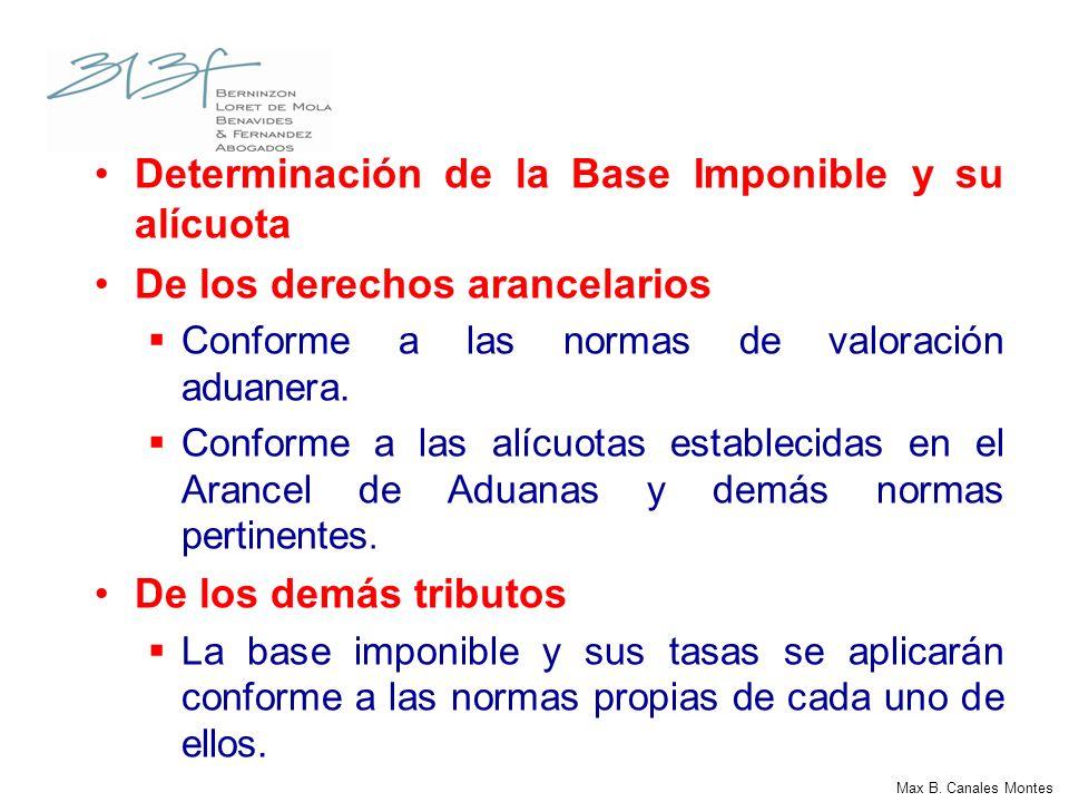 Determinación de la Base Imponible y su alícuota De los derechos arancelarios Conforme a las normas de valoración aduanera. Conforme a las alícuotas e