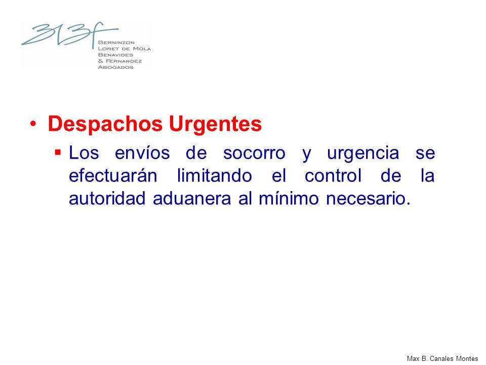 Max B. Canales Montes Despachos Urgentes Los envíos de socorro y urgencia se efectuarán limitando el control de la autoridad aduanera al mínimo necesa