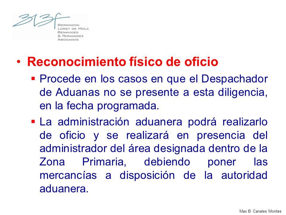 Max B. Canales Montes Reconocimiento físico de oficio Procede en los casos en que el Despachador de Aduanas no se presente a esta diligencia, en la fe