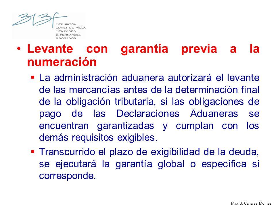 Max B. Canales Montes Levante con garantía previa a la numeración La administración aduanera autorizará el levante de las mercancías antes de la deter