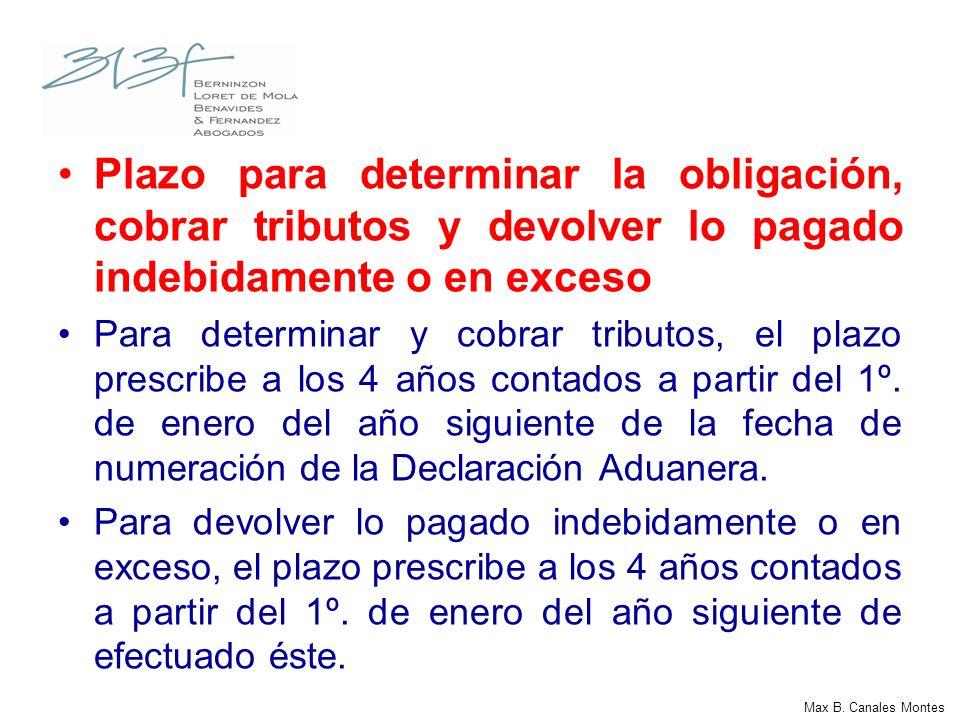 Plazo para determinar la obligación, cobrar tributos y devolver lo pagado indebidamente o en exceso Para determinar y cobrar tributos, el plazo prescr